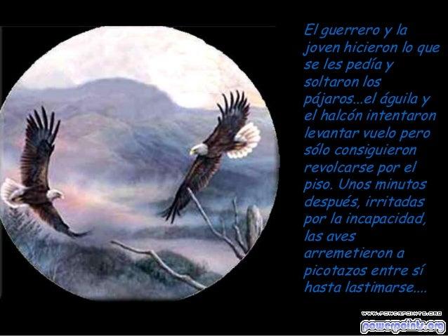 El guerrero y la joven hicieron lo que se les pedía y soltaron los pájaros...el águila y el halcón intentaron levantar vue...