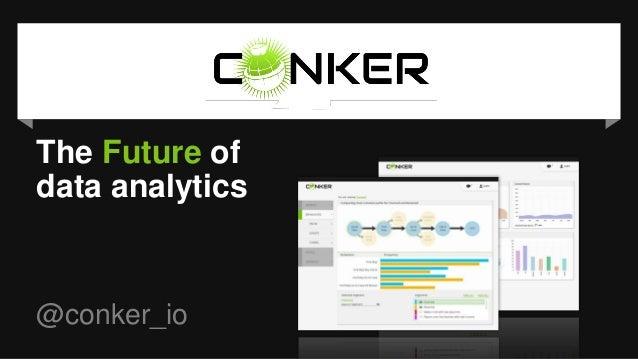 The Future of data analytics @conker_io