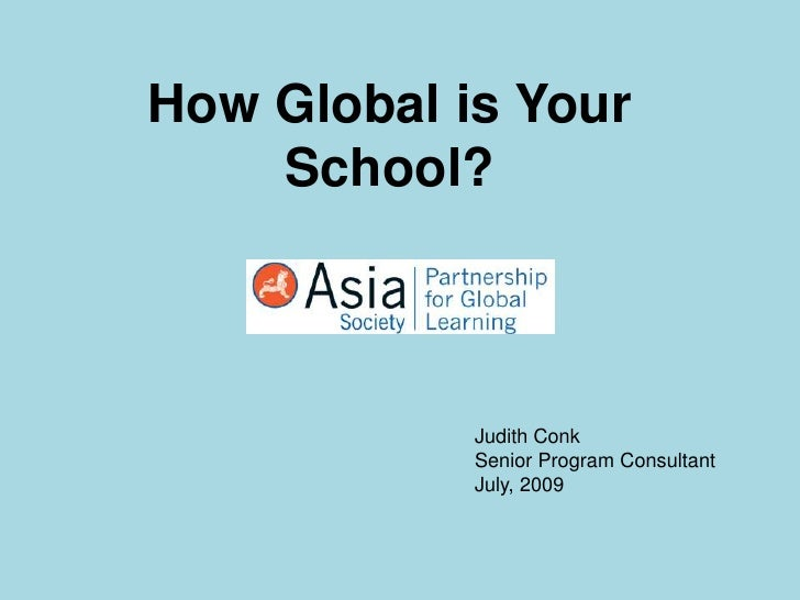 How Global is Your School?<br />Judith Conk<br />Senior Program Consultant<br />July, 2009<br />