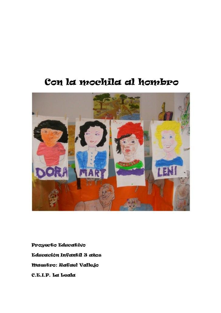 Con la mochila al hombroProyecto EducativoEducación Infantil 3 añosMaestro: Rafael VallejoC.E.I.P. La Leala