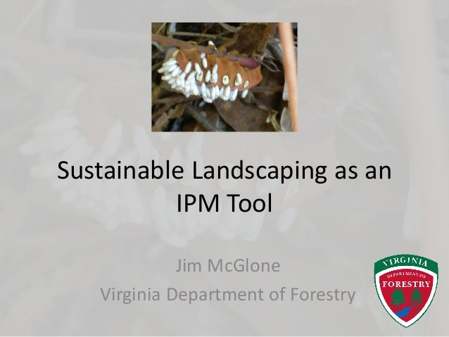 Sustainable Landscaping as an IPM Tool Jim McGlone Virginia Department of Forestry