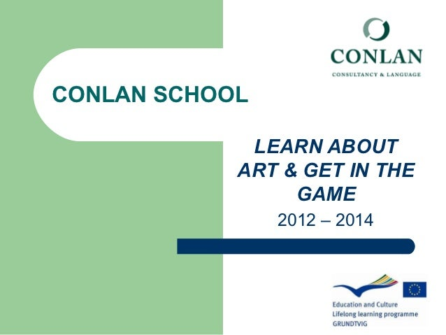 CONLAN SCHOOL             LEARN ABOUT            ART & GET IN THE                 GAME                2012 – 2014