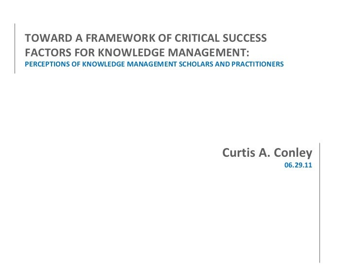 TOWARD A FRAMEWORK OF CRITICAL SUCCESS FACTORS FOR KNOWLEDGE MANAGEMENT: PERCEPTIONS OF KNOWLEDGE MANAGEMENT SCHOLARS AND ...