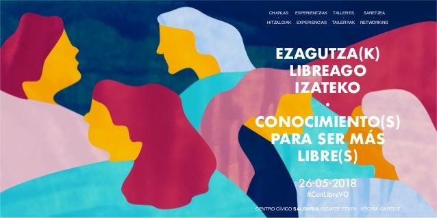 EZAGUTZA(K) LIBREAGO IZATEKO � CONOCIMIENTO(S) PARA SER M�S LIBRE(S) ESPERIENTZIAK � EXPERIENCIAS CHARLAS � HITZALDIAK TAL...