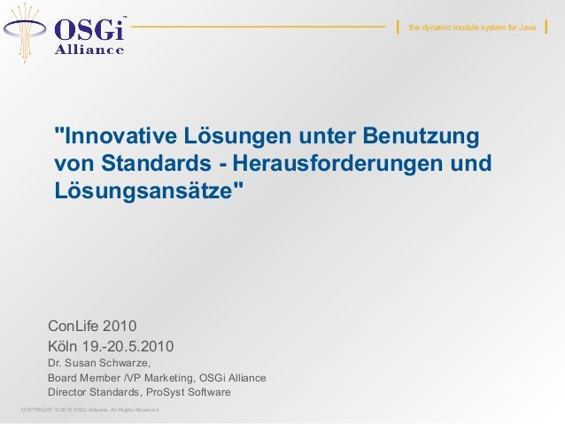 "COPYRIGHT © 2010 OSGi Alliance. All Rights Reserved the dynamic module system for Java ""Innovative Lösungen unter Benutzun..."