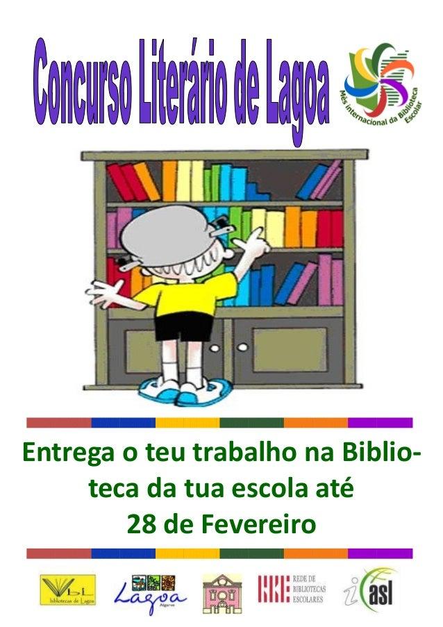 Entrega o teu trabalho na Biblio- teca da tua escola até 28 de Fevereiro