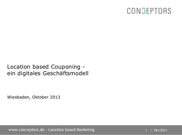 1 / Okt/2013www.conceptors.de – Location based Marketing Location based Couponing - ein digitales Geschäftsmodell Wiesbade...