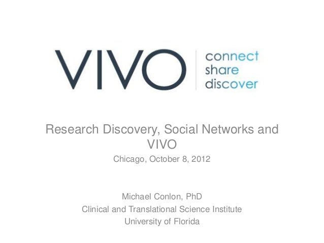 Research Discovery, Social Networks and                VIVO              Chicago, October 8, 2012                 Michael ...