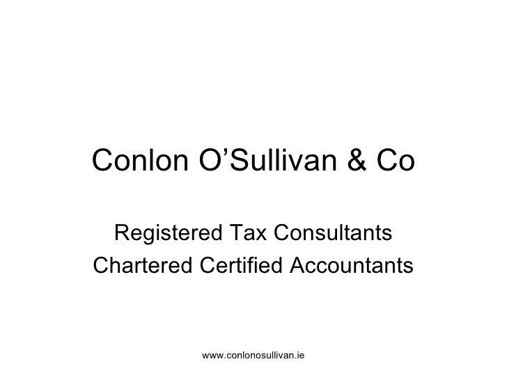 Conlon O'Sullivan & Co Registered Tax Consultants Chartered Certified Accountants www.conlonosullivan.ie
