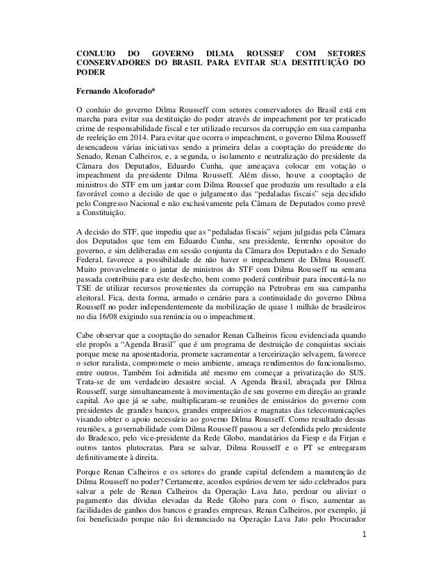 1 CONLUIO DO GOVERNO DILMA ROUSSEF COM SETORES CONSERVADORES DO BRASIL PARA EVITAR SUA DESTITUIÇÃO DO PODER Fernando Alcof...