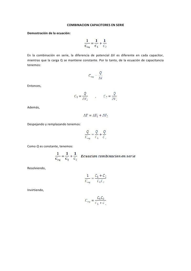 COMBINACION CAPACITORES EN SERIE  Demostración de la ecuación:     En la combinación en serie, la diferencia de potencial ...