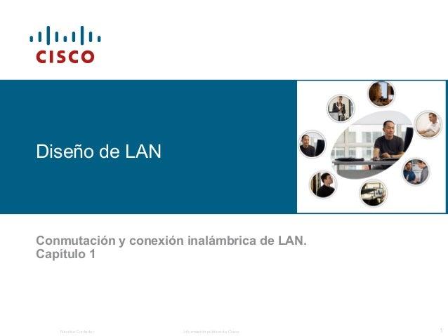 Diseño de LANConmutación y conexión inalámbrica de LAN.Capítulo 1   Nicolás Contador   Información pública de Cisco   1
