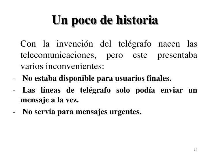 Un poco de historia<br />Con la invención del telégrafo nacen las telecomunicaciones, pero este presentaba varios inconven...