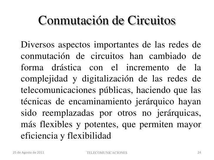 Conmutación de Circuitos<br />Ventajas:<br />La transmisión se realiza en tiempo real, siendo adecuado para comunicación d...