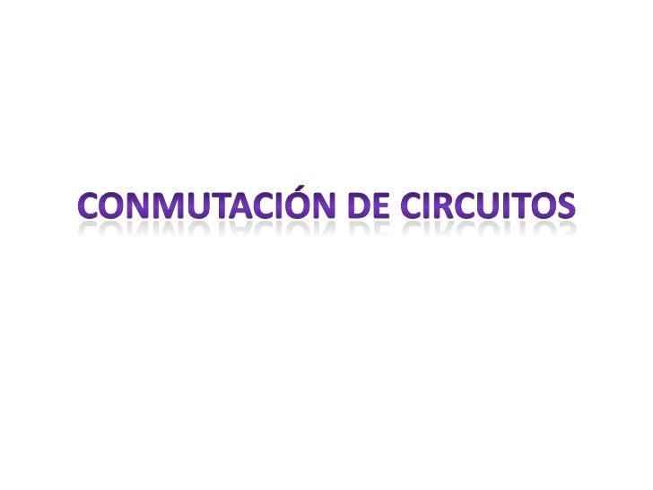 Conmutación de Circuitos<br />