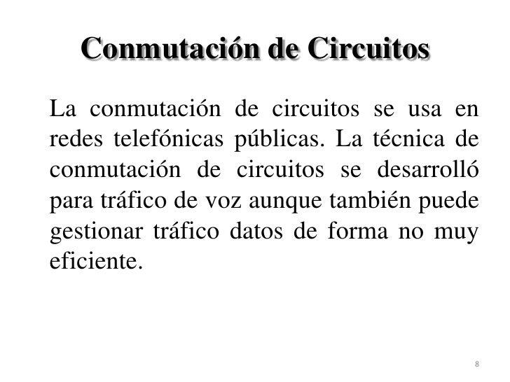 Conmutación de Circuitos<br />La conmutación de circuitos se usa en redes telefónicas públicas. La técnica de conmutación...