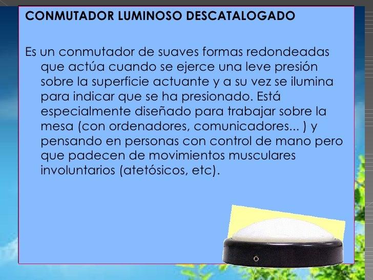 <ul><li>CONMUTADOR LUMINOSO DESCATALOGADO   </li></ul><ul><li>  </li></ul><ul><li>Es un conmutador de suaves formas redon...