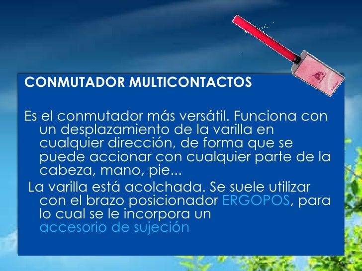 CONMUTADOR MULTICONTACTOS   Es el conmutador más versátil. Funciona con un desplazamiento de la varilla en cualquier dire...