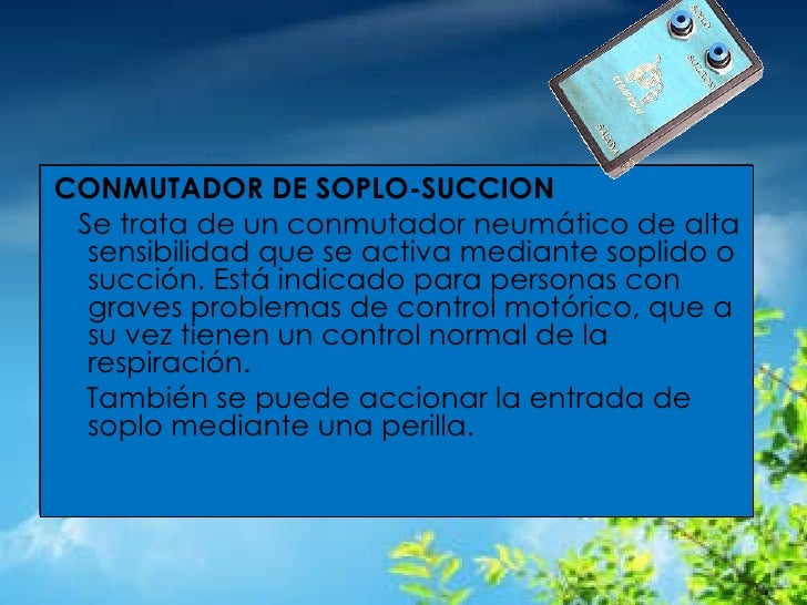 <ul><li>CONMUTADOR DE SOPLO-SUCCION </li></ul><ul><li>Se trata de un conmutador neumático de alta sensibilidad que se acti...