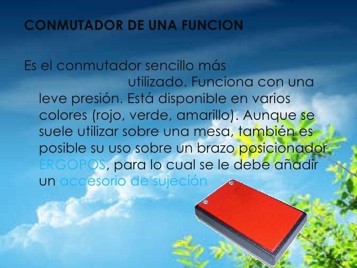 <ul><li>CONMUTADOR DE UNA FUNCION </li></ul><ul><li>  </li></ul><ul><li>Es el conmutador sencillo más  utilizado. Funcion...
