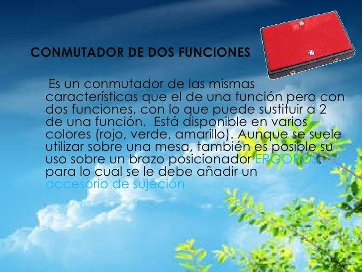 <ul><li>CONMUTADOR DE DOS FUNCIONES </li></ul><ul><li>  </li></ul><ul><li>Es un conmutador de las mismas características ...