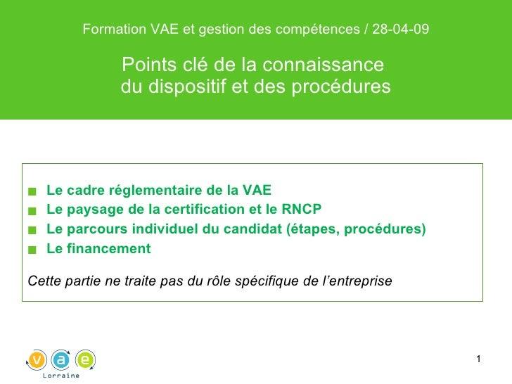 Formation VAE et gestion des compétences / 28-04-09 Points clé de la connaissance  du dispositif et des procédures <ul><li...