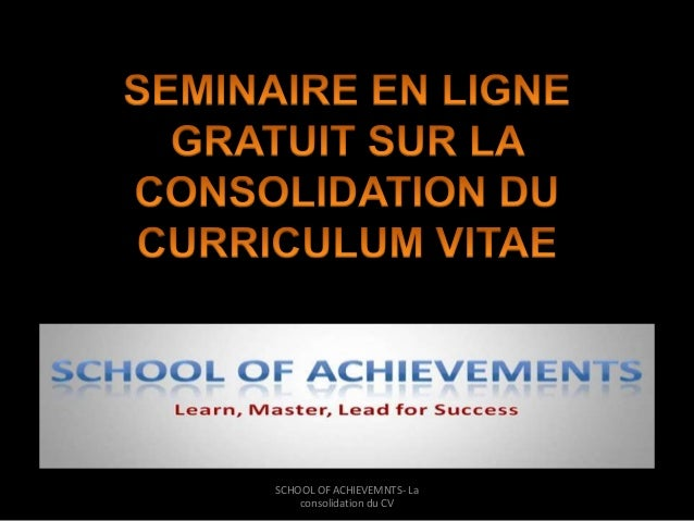 SCHOOL OF ACHIEVEMNTS- La  consolidation du CV