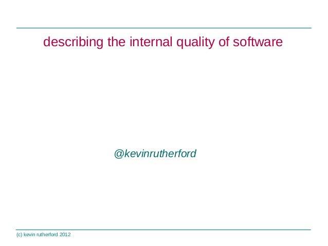 (c) kevin rutherford 2012 describing the internal quality of software @kevinrutherford