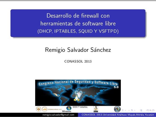 Desarrollo de firewall con herramientas de software libre(DHCP, IPTABLES, SQUID Y VSFTPD)   Remigio Salvador S´nchez       ...