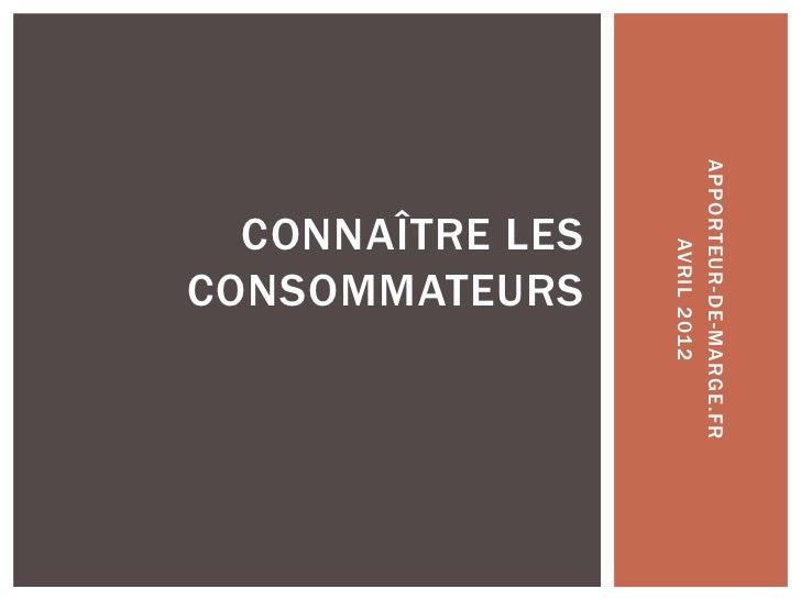 APPORTEUR-DE-MARGE.FR     AVRIL 2012   CONSOMMATEURS     CONNAÎTRE LES
