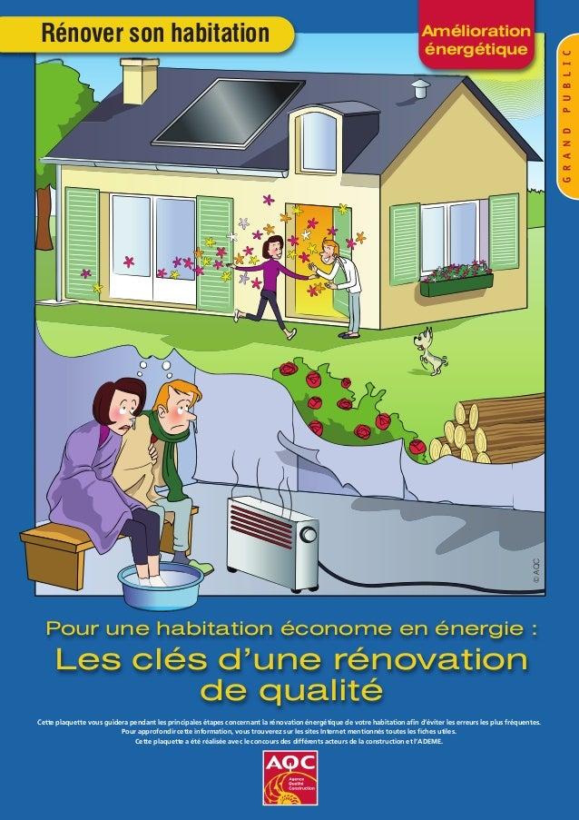 Amélioration énergétique Rénover son habitation Cette plaquette vous guidera pendant les principales étapes concernant la ...