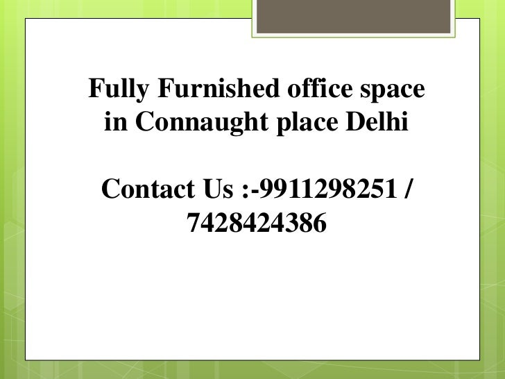 Fully Furnished office space in Connaught place Delhi Contact Us :-9911298251 /       7428424386