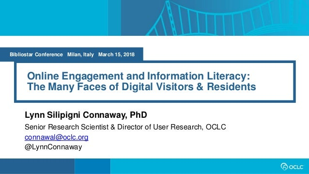 Online Engagement and Information Literacy: The Many Faces of Digital Visitors & Residents Lynn Silipigni Connaway, PhD Se...