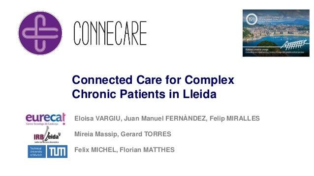 Connected Care for Complex Chronic Patients in Lleida Eloisa VARGIU, Juan Manuel FERNÀNDEZ, Felip MIRALLES Mireia Massip, ...