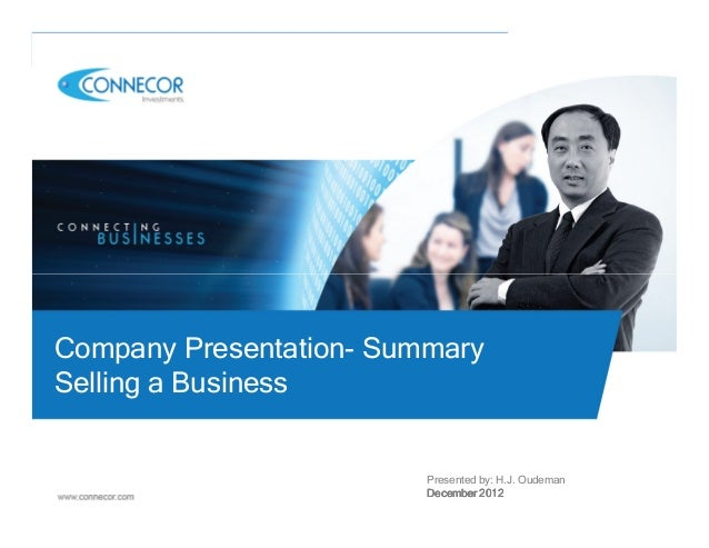 Company Presentation- SummarySelling a Business                         Presented by: H.J. Oudeman                        ...