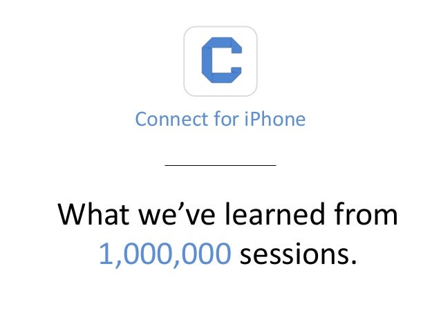 Connect for iPhone  What we've learned from 1,000,000 sessions.