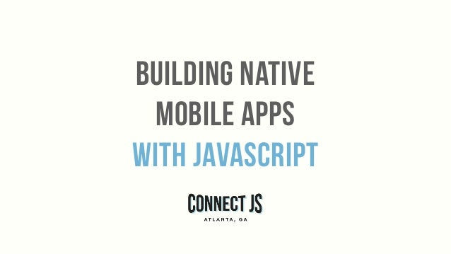 Building Native Mobile Apps with Javascript