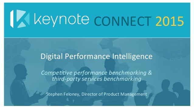 CONNECT	   2015	    Stephen	   Feloney,	   Director	   of	   Product	   Management	    Digital	   Performance	   Intellige...