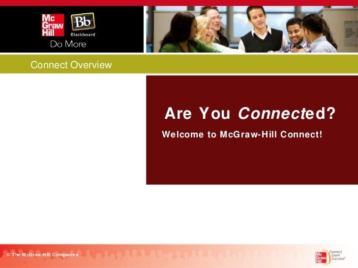 Connect Overview Are You  Connect ed? © The McGraw-Hill Companies Welcome to McGraw-Hill Connect!