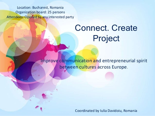 Connect. CreateProjectImprove communication and entrepreneurial spiritbetween cultures across Europe.Location: Bucharest, ...