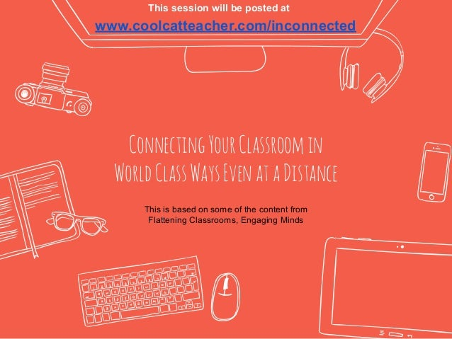 ConnectingYourClassroomin WorldClassWaysEvenataDistance www.coolcatteacher.com/inconnected This is based on some of the co...