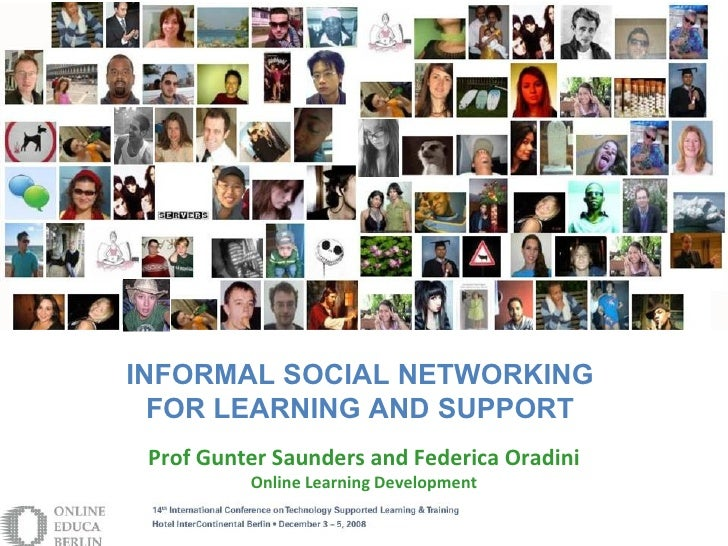 INFORMAL SOCIAL NETWORKING   FOR LEARNING AND SUPPORT  Prof Gunter Saunders and Federica Oradini           Online Learning...