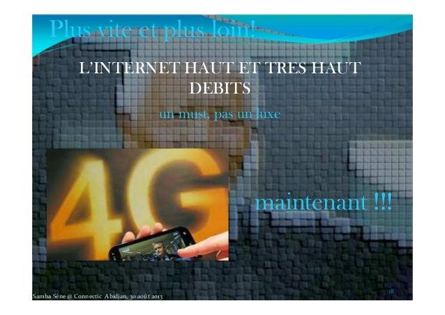 L'INTERNET HAUT ET TRES HAUT DEBITS un must, pas un luxe 1818 Plus vite et plus loin! maintenant !!! Samba Sène @ Connecti...