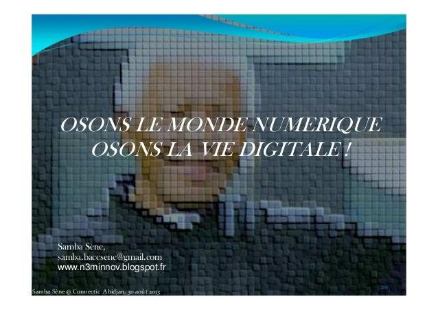 OSONS LE MONDE NUMERIQUE OSONS LA VIE DIGITALE ! 2020 Samba Sène, samba.baccsene@gmail.com www.n3minnov.blogspot.fr Samba ...