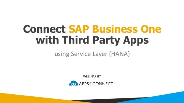 Connect SAP Business One with Third Party Apps WEBINAR	BY: using	Service	Layer	(HANA)