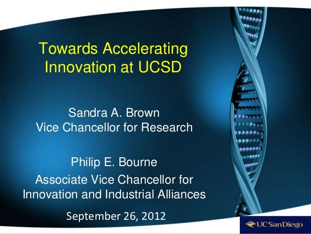 Towards Accelerating    Innovation at UCSD        Sandra A. Brown  Vice Chancellor for Research         Philip E. Bourne  ...