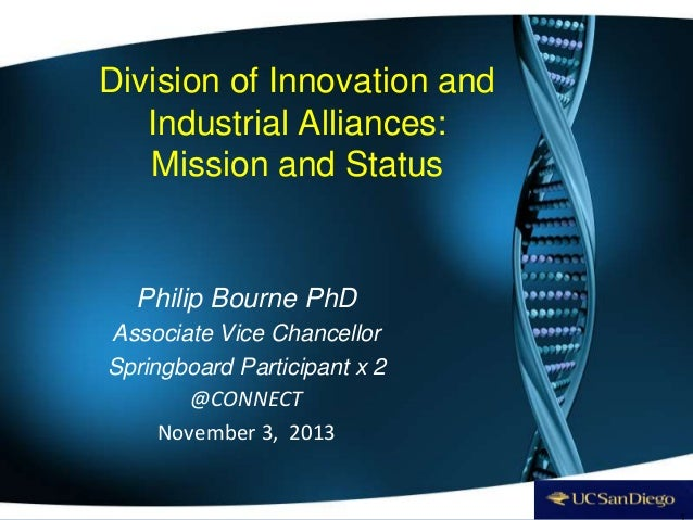 Division of Innovation and Industrial Alliances: Mission and Status Philip Bourne PhD Associate Vice Chancellor Springboar...