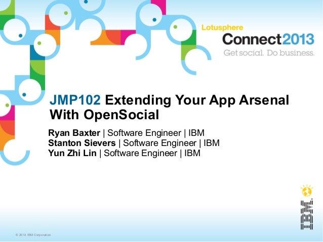 JMP102 Extending Your App Arsenal                     With OpenSocial                    Ryan Baxter | Software Engineer |...