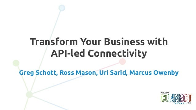 Transform your business with api led connectivity 2 transform your business with api led connectivity greg schott ross mason malvernweather Choice Image