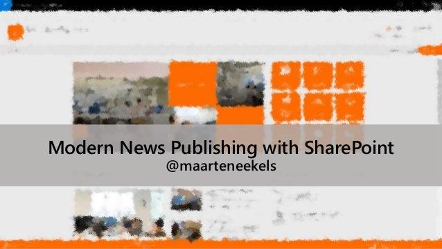 Modern News Publishing with SharePoint @maarteneekels